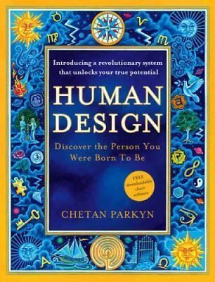 Human Design: Discover the Person You Were Born to Be by Chetan Parkyn...