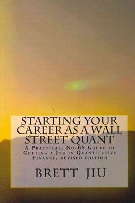 Starting Your Career as a Wall Street Quant: A Practical, No-Bs Guide to...