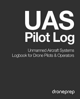 Uas Pilot Log Unmanned Aircraft Systems Logbook for Drone Pilot... 9781507644010
