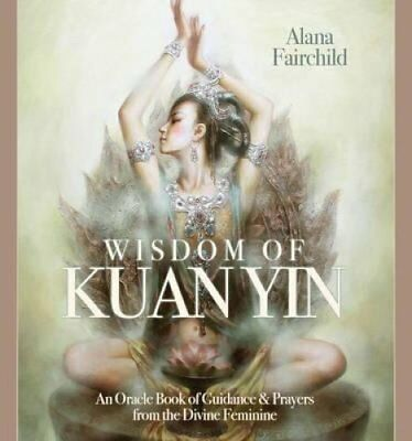 Wisdom of Kuan Yin An Oracle Book of Guidance & Prayers from th... 9781922161314