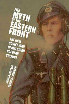 Myth of the Eastern Front: The Nazi-Soviet War in American Popular Culture by...