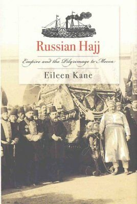 Russian Hajj Empire and the Pilgrimage to Mecca by Eileen Kane 9780801454233