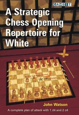 A Strategic Chess Opening Repertoire for White by John Watson (Paperback, 2012)