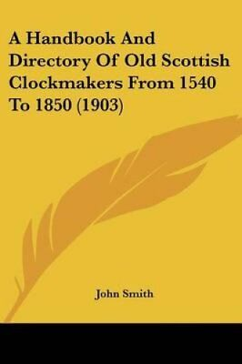 A Handbook and Directory of Old Scottish Clockmakers from 1540 ... 9781120118615