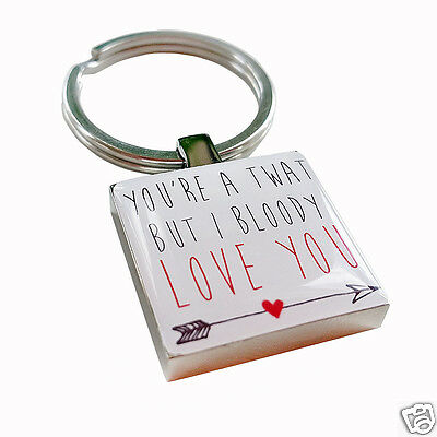 """you're A Twat But I Bloody Love You"" Personalised Stainless Steel Keyring"