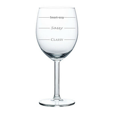 Wine Glass Goblet White or Red Wine 10oz Funny Mood Classy Sassy Smart-assy
