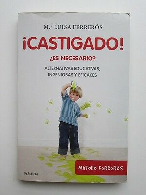 !Castigado! ¿Es necesario? Alternativas educativas ingeniosas y efi (L01877)