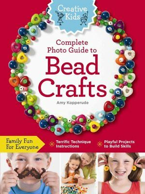 Creative Kids Complete Photo Guide to Bead Crafts: Family Fun for Everyone...