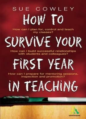 How to Survive Your First Year in Teaching-Sue Cowley