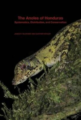 The Anoles of Honduras: Systematics, Distribution, and Conservation by...