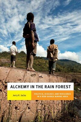 Alchemy in the Rain Forest: Politics, Ecology, and Resilience in a New Guinea...