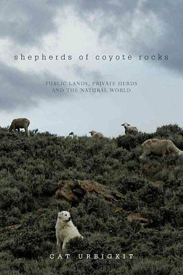 Shepherds of Coyote Rocks: Public Lands, Private Herds and the Natural World...