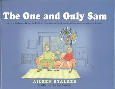 The One and Only Sam: A Story Explaining Idioms for Children with Asperger...
