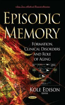 Episodic Memory Formation, Clinical Disorders and Role of Aging 9781633218611