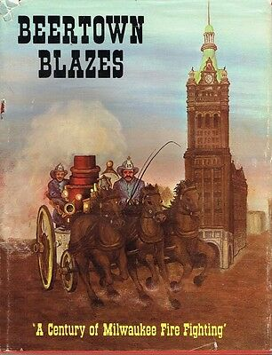 Beertown Blazes - A Century Of Milwaukee Fire Fighting - 1971 - Gd. Cond. (Cfm)