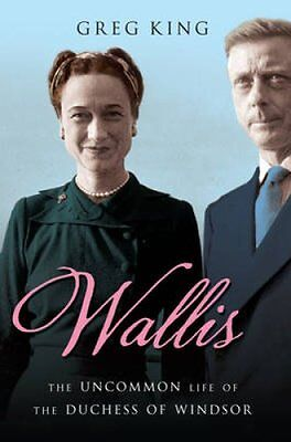 Wallis The Uncommon Life of the Duchess of Windsor by Greg King 9781845136949