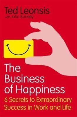 The Business of Happiness: 6 Secrets to Extraordinary Success in Work and...