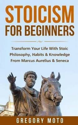 Stoicism for Beginners Transform Your Life with Stoic Philosoph... 9781523470945