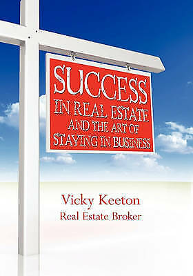 NEW Success in Real Estate and The Art of Staying in Business by Vicky Keeton