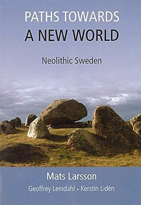 NEW Paths Towards a New World: Neolithic Sweden by Mats Larsson