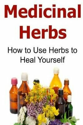 Medicinal Herbs How to Use Herbs to Heal Yourself: Medicinal He... 9781514759929