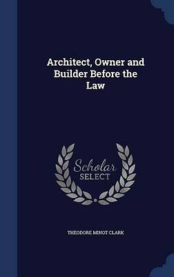 NEW Architect, Owner and Builder Before the Law by Theodore Minot Clark