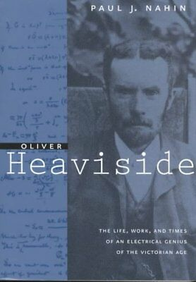 Oliver Heaviside: The Life, Work and Times of an Electrical Genius of the...