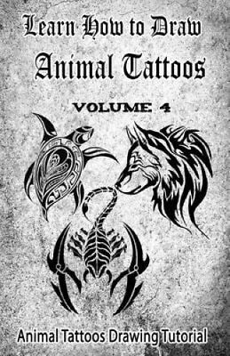 Learn How to Draw Animal Tattoos Animal Tattoos Drawing Tutorial 9781522707219
