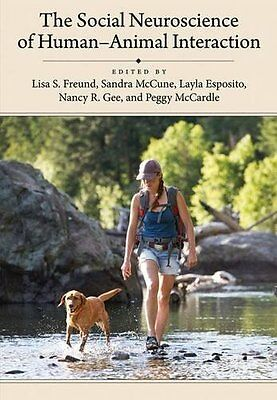 The Social Neuroscience of Human-Animal Interaction by Edited by Lisa S. Freund