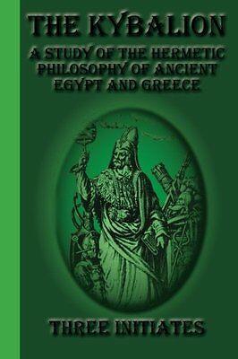 The Kybalion: A Study of the Hermetic Philosophy of Ancient Egypt and Greece