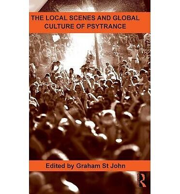 The Local Scenes and Global Culture of Psytrance (Routledge Studies in Ethnomusi