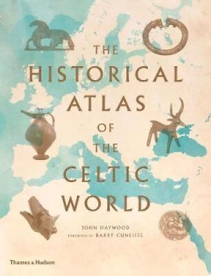 The Historical Atlas of the Celtic World by John Haywood 9780500288313