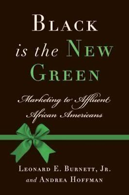 Black Is the New Green: Marketing to Affluent African Americans by Leonard E...