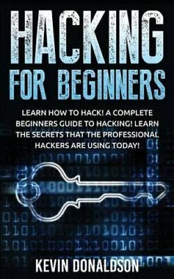 Hacking for Beginners Learn How to Hack! a Complete Beginners G... 9781523245086