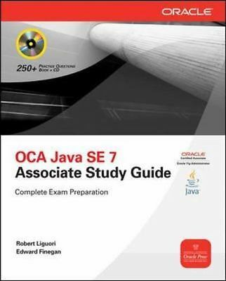 OCA Java SE 7 Progammer 1 Study Guide: Exam 1Z0-803. Complete Exam Preparation