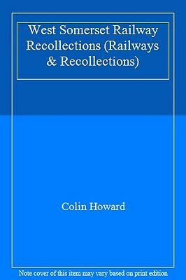 West Somerset Railway Recollections (Railways & Recollections) By Colin Howard