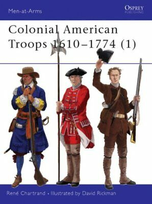 Colonial American Troops 1610-1774: Pt. 1 by Rene Chartrand 9781841763248