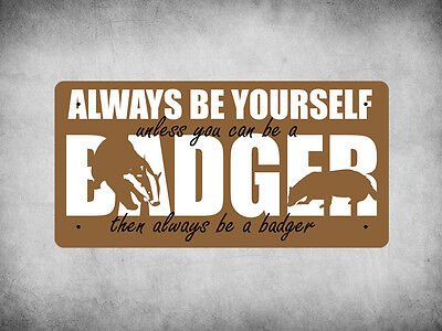 WP_ANI_027 ALWAYS BE YOURSELF unless you can be a BADGER... - Metal Wall Plate
