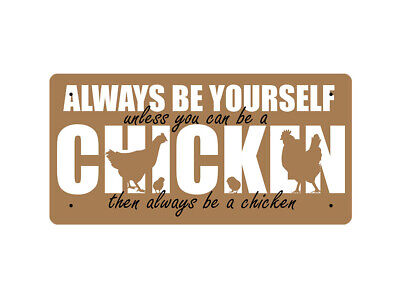 WP_ANI_029 ALWAYS BE YOURSELF unless you can be a CHICKEN... - Metal Wall Plate