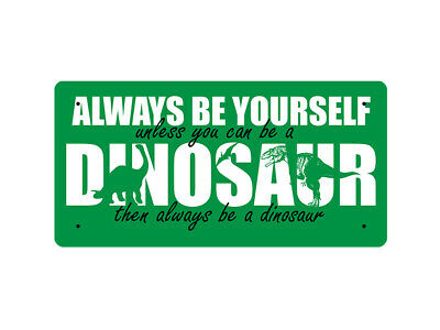 WP_ANI_030 ALWAYS BE YOURSELF unless you can be a DINOSAUR... - Metal Wall Plate