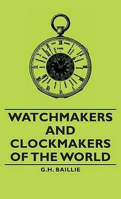 Watchmakers and Clockmakers of the World by G.H. Baillie