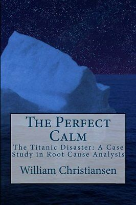 The Perfect Calm: The Titanic Disaster: A Case Study in  Root Cause Analysis