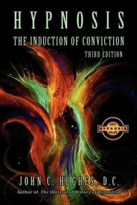 Hypnosis the Induction of Conviction by John C Hughes 9781885846150