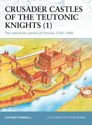 Crusader Castles of the Teutonic Knights (1) AD 1230-1466 The R... 9781841765570