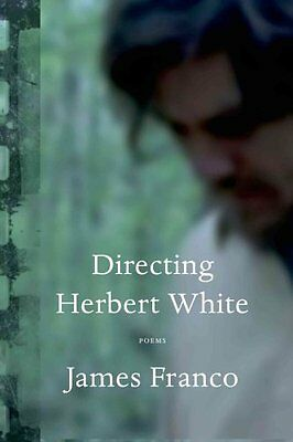 Directing Herbert White Poems by James Franco 9781555976736 (Paperback, 2014)