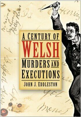 A Century of Welsh Murders and Executions by John J. Eddleston 9780750949613