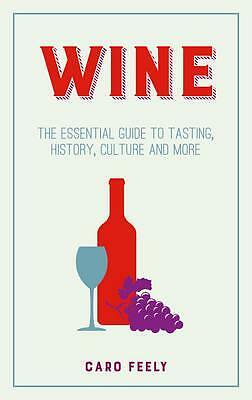 Wine : The Essential Guide to Tasting, History, Culture and More by Caro Feely