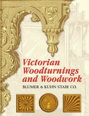Victorian Woodturnings and Woodwork by Blumer and Kuhn (Firm) 9780486451145