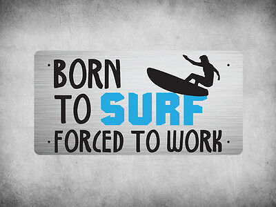 WP_BNT_011 Born To Surf, Forced to Work - Metal Wall Plate