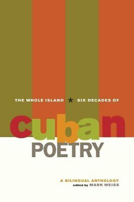 The Whole Island Six Decades of Cuban Poetry by Mark Weiss 9780520258945